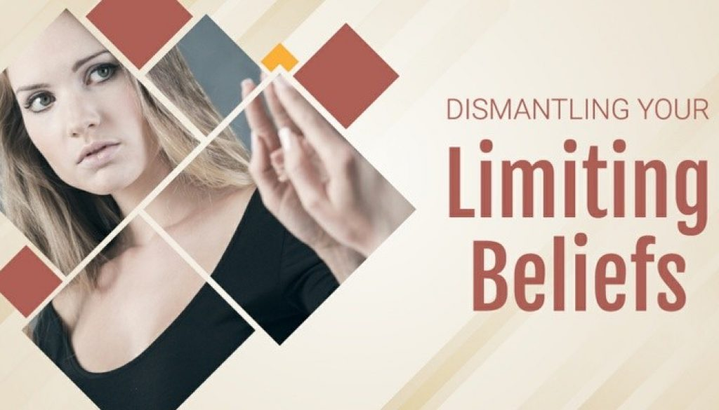 Dismantling Your Limiting Beliefs